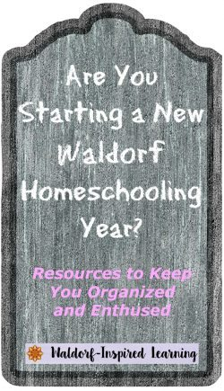Are you starting a new Waldorf homeschooling year? Here are lots of resources to get you organized and enthused.