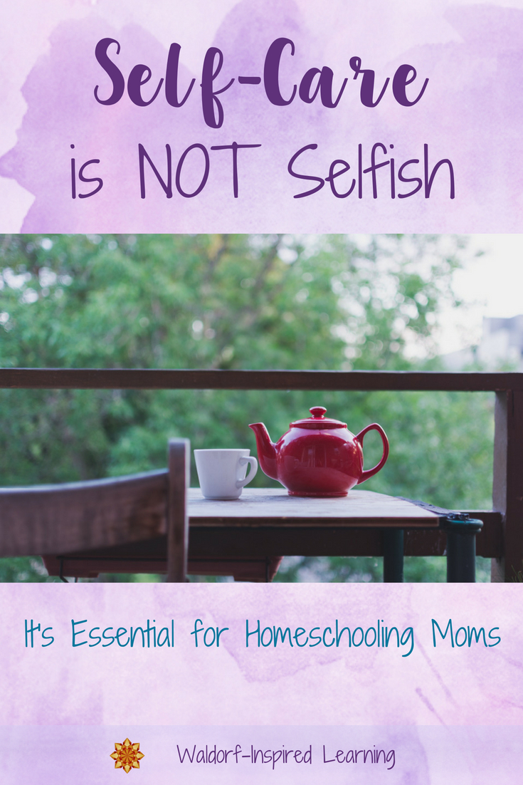 Self-Care is NOT Selfish. It's essential for homeschooling Moms.